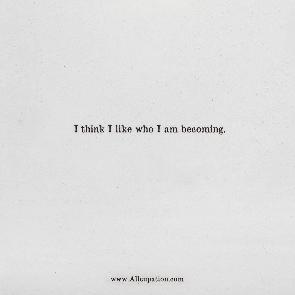 Quotes Of The Day I Think I Like Who I Am Becoming Allcupation