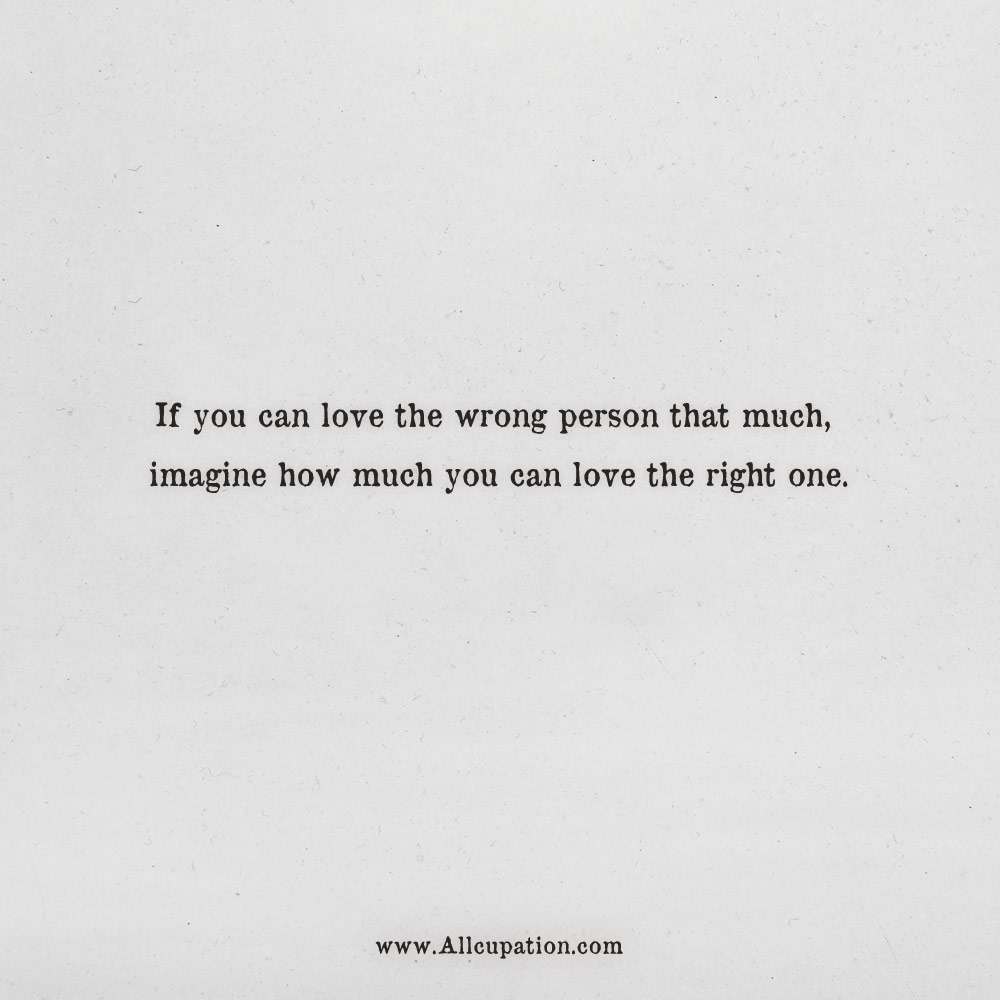 Quotes Of The Day If You Can Love The Wrong Person That Much