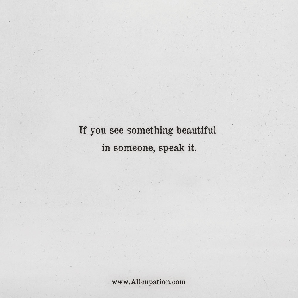 Quotes Of The Day If You See Something Beautiful In Someone Speak