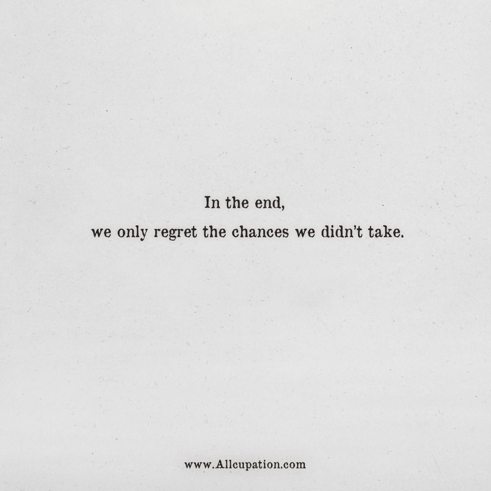 Quotes of the Day: In the end, we only regret the chances we ...
