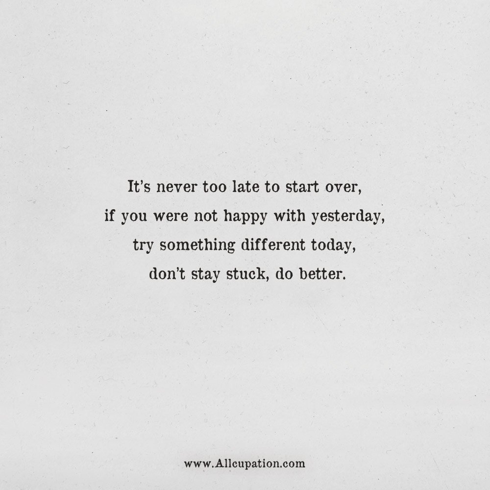 Quotes Of The Day Its Never Too Late To Start Over If You Were