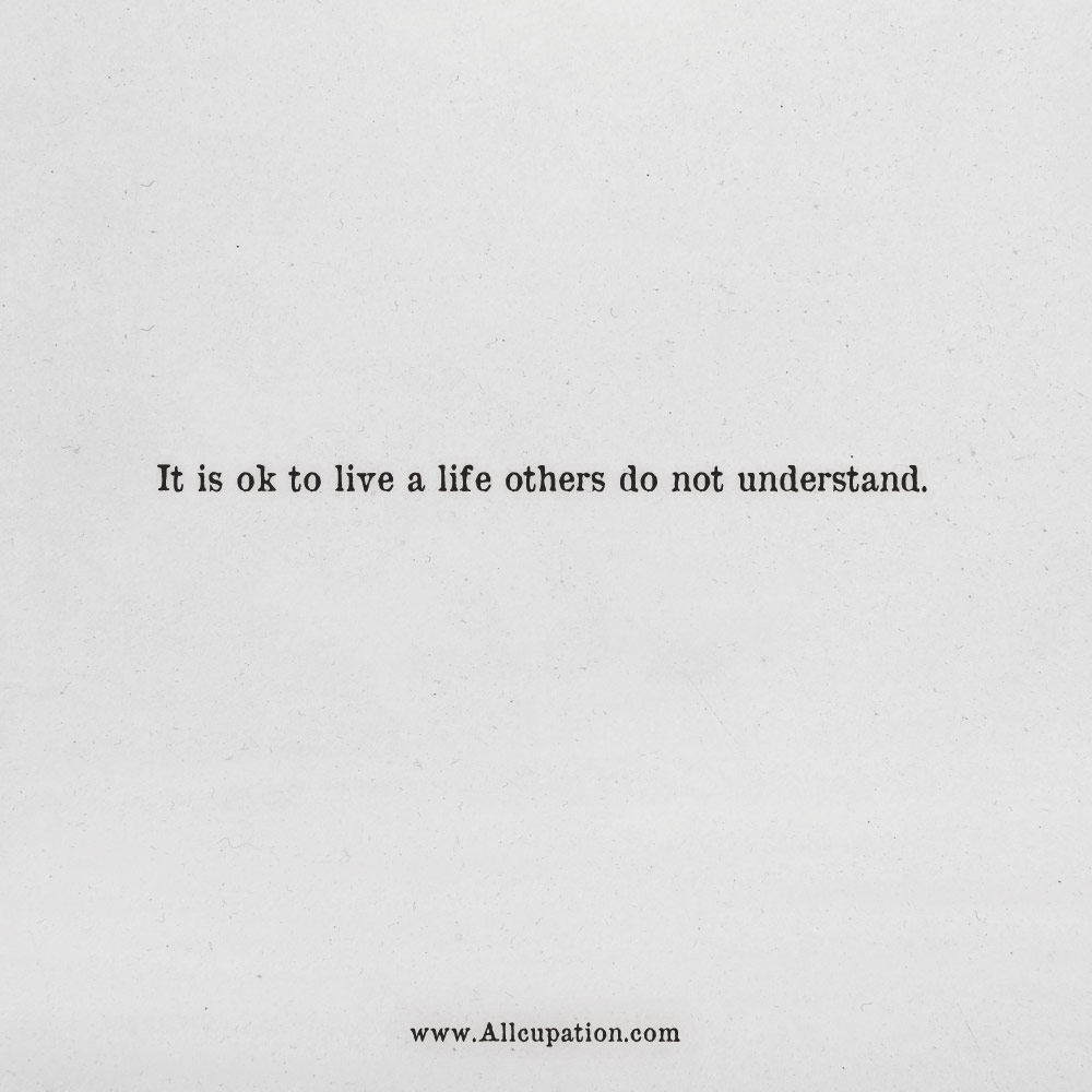 Quotes Of The Day It Is Ok To Live A Life Others Do Not Understand