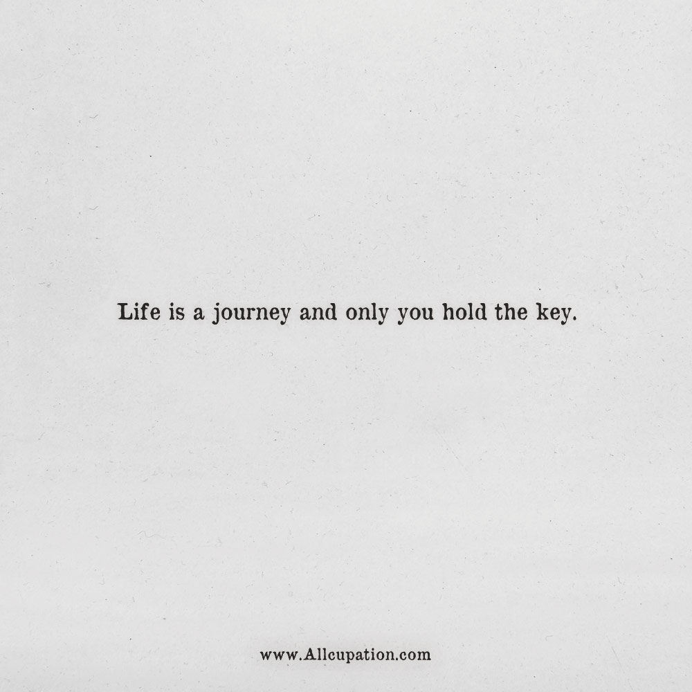 Quotes Of The Day Life Is A Journey And Only You Hold The Key Allcupation Optimized Resume Templates For Higher Employability