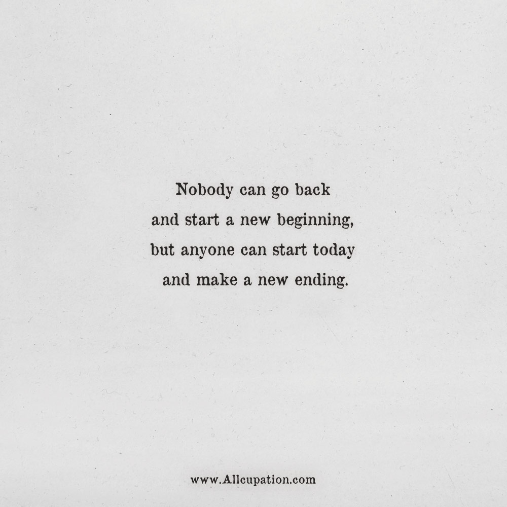 Quotes Of The Day Nobody Can Go Back And Start A New Beginning