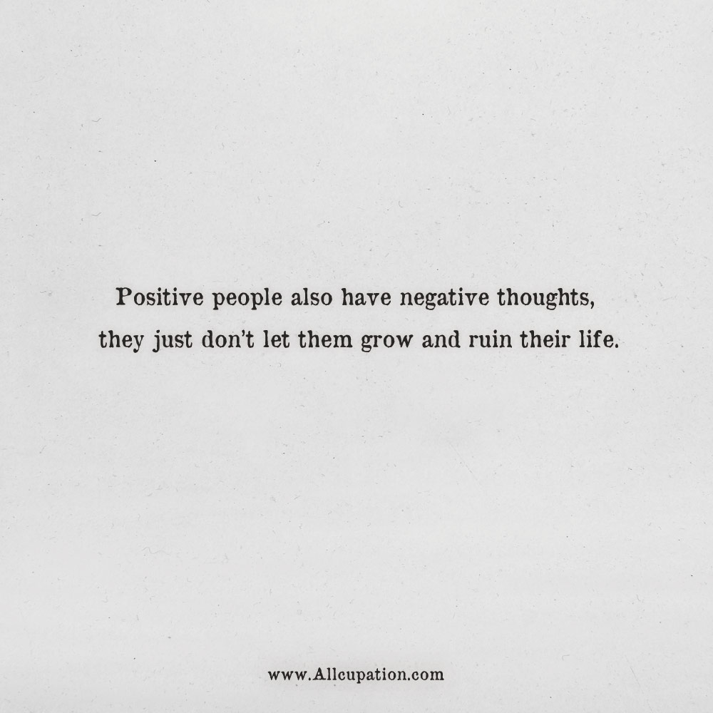 Quotes Of The Day Positive People Also Have Negative Thoughts Allcupation Optimized Resume Templates For Higher Employability