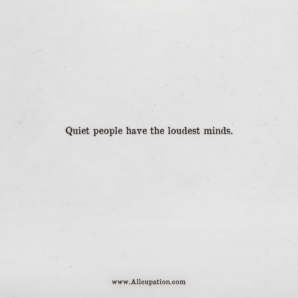Quiet People Quotes Quotes of the Day: Quiet people have the loudest minds  Quiet People Quotes