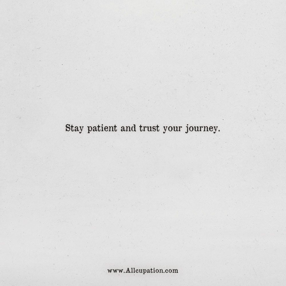 Quotes of the Day: Stay patient and trust your journey