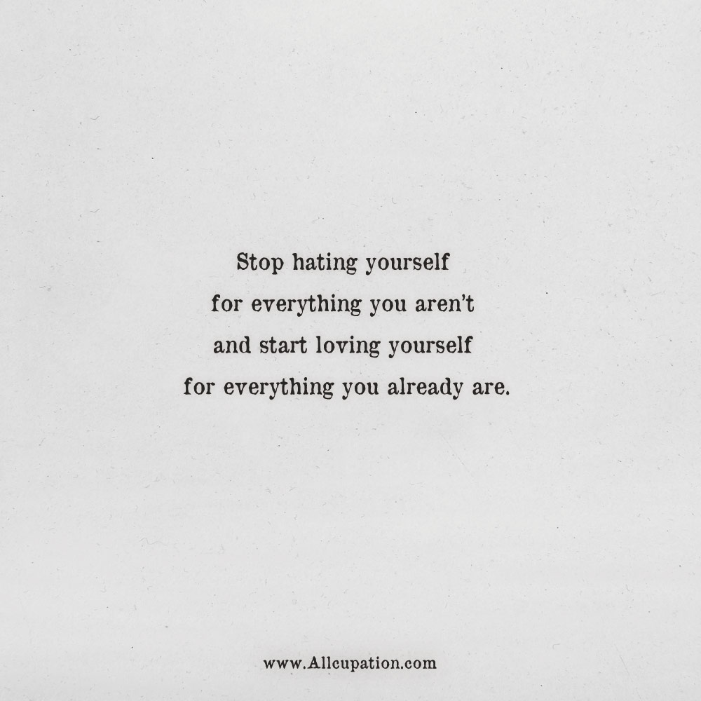 Quotes of the Day: Stop hating yourself for everything you ...