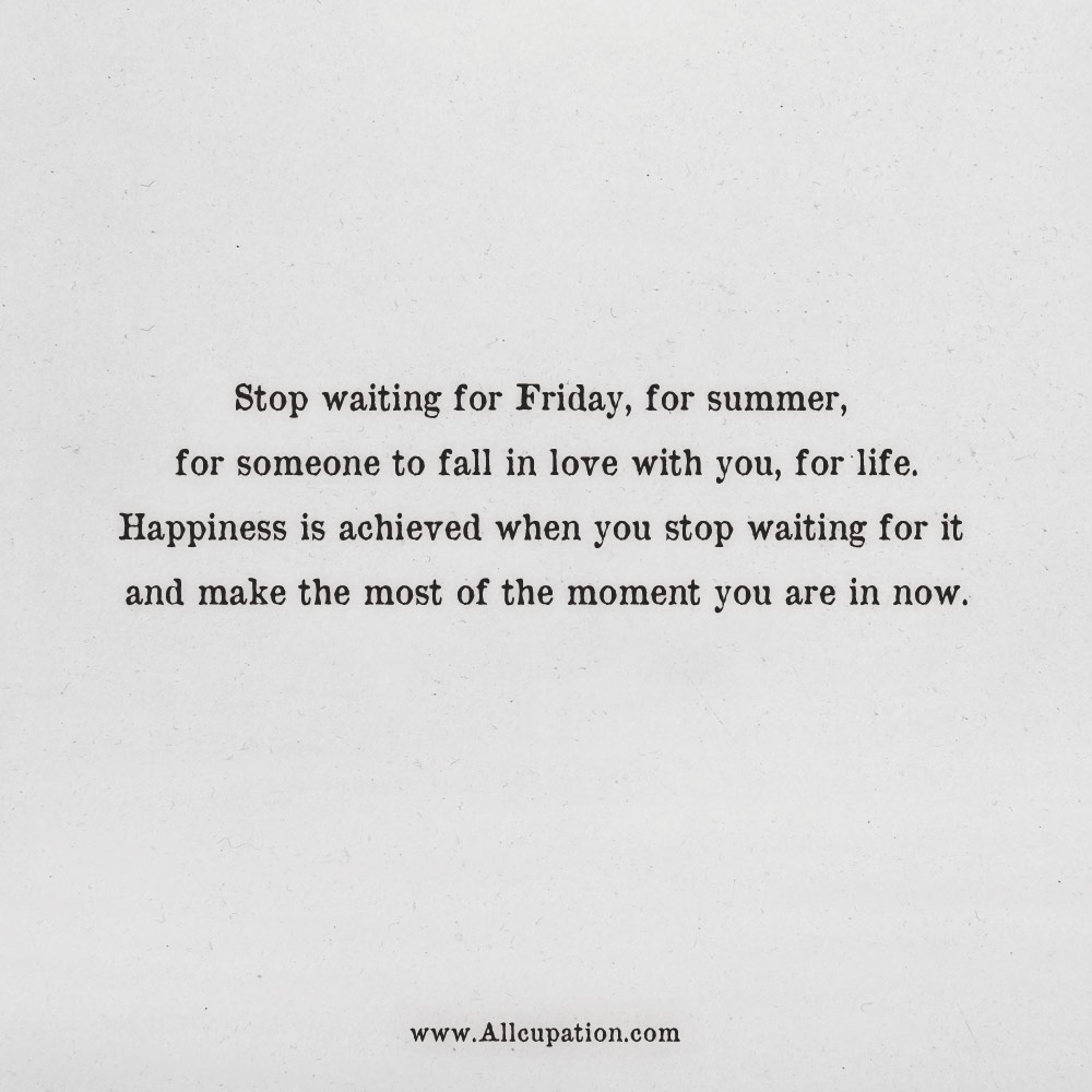 Waiting For Quotes About Love: Quotes Of The Day: Stop Waiting For Friday, For Summer