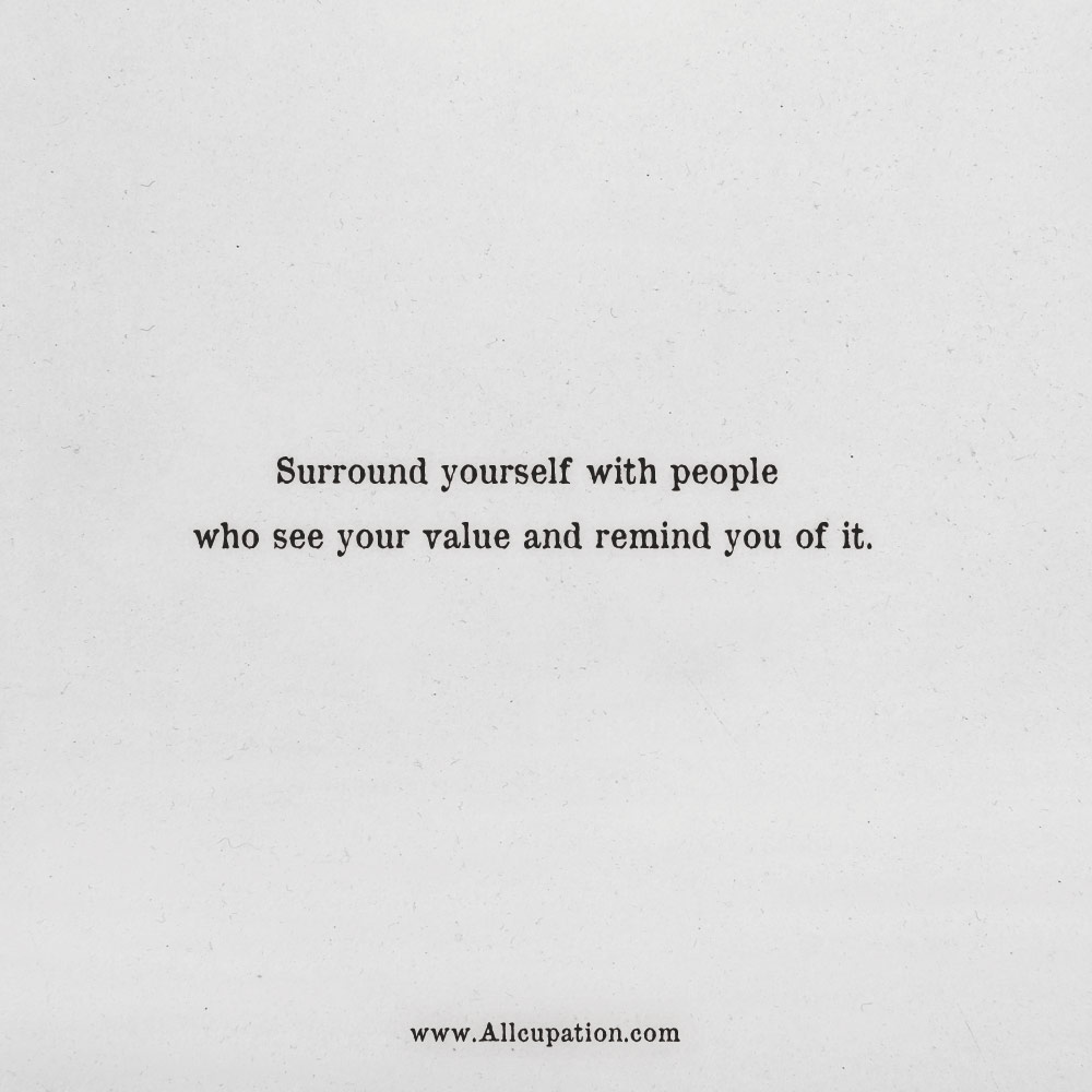 Quotes Of The Day Surround Yourself With People Who See Your Value And Remind You Of It Allcupation Optimized Resume Templates For Higher Employability