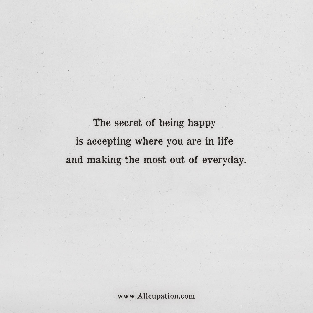 Quotes of the Day: The secret of being happy is accepting ...