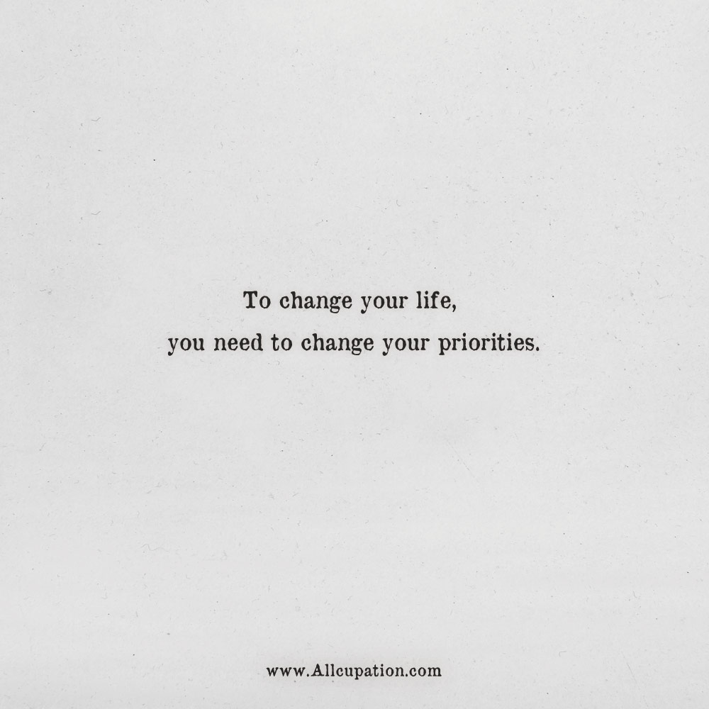 Quotes of the Day: To change your life, you need to change ...