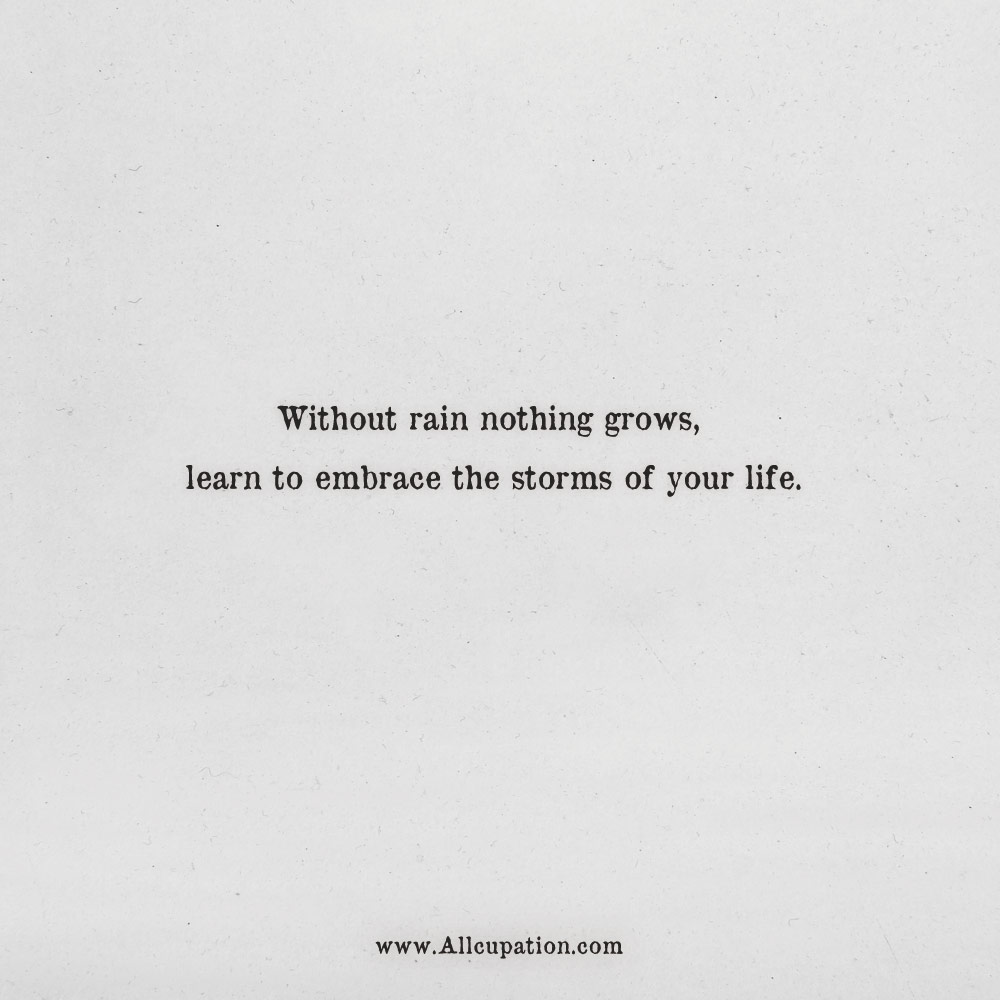 Quotes of the Day: Without rain nothing grows, learn to embrace