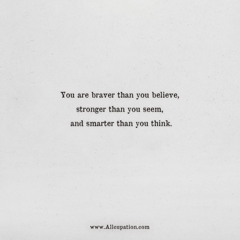 Allcupation Quotes Of The Day You Are Braver Than Believe Stronger Seem And Smarter Think Sayings